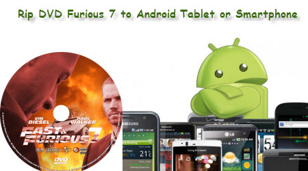 Rip DVD Furious 7 to Android Tablet or Smartphone