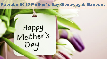 Pavtube Ignites Mother's Day Promotion by Offering Giveaway & UP to 50% Discount