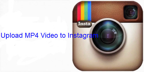 Upload MP4 video to Instagram